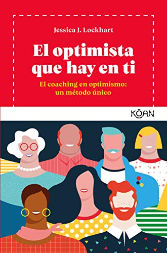 El optimista que hay en ti: Coaching en optimismo: un método único (koan)